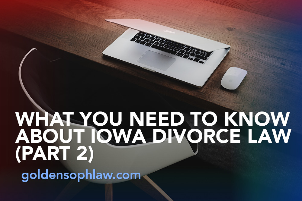 What You Need to Know About Iowa Divorce Law (Part 2)